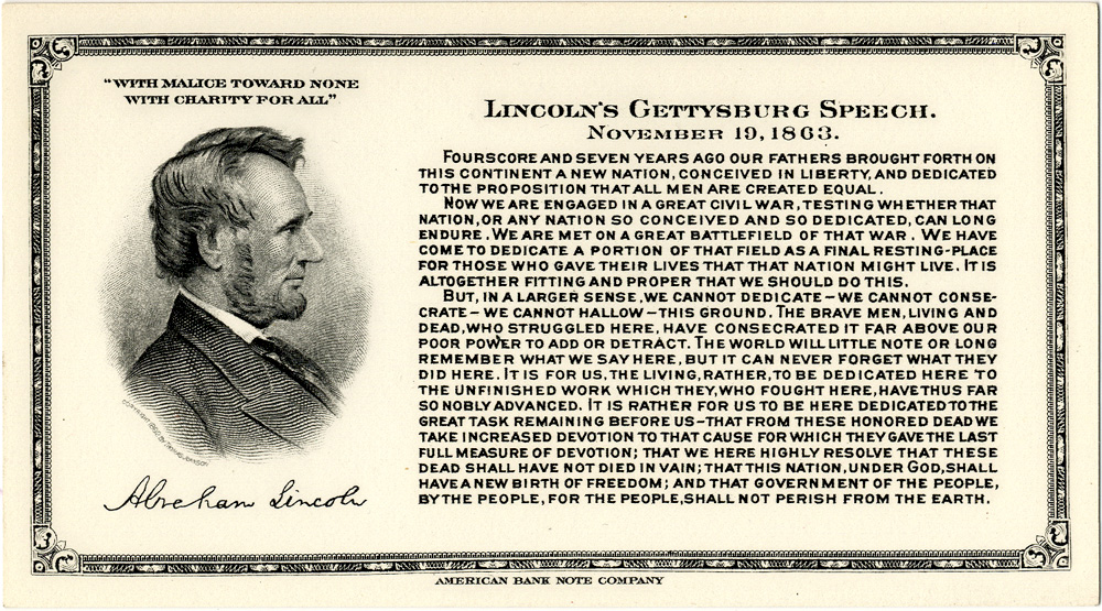 lincoln s gettysburg address Address delivered at the dedication of the cemetery at gettysburg abraham lincoln november 19, 1863  four score and seven years ago our fathers brought forth on this continent, a new nation, conceived in liberty, and dedicated to the proposition that all men are created equal.