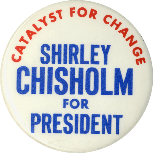 Catalyst for Change / Shirley Chisholm for President