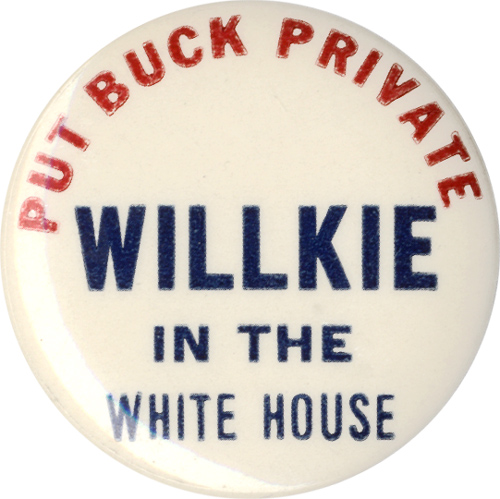 Wendell Willkie: PUT BUCK PRIVATE WILLKIE IN WHITE HOUSE slogan button
