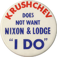 Nixon and Lodge: Classic KRUSHCHEV DOES NOT WANT NIXON & LODGE button