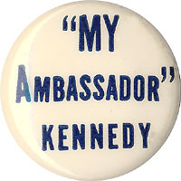 Franklin Roosevelt and Joseph Kennedy: 1940 campaign MY AMBASSADOR pinback