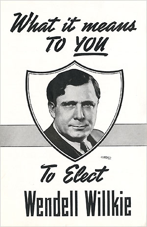What it means to YOU to Elect Wendell Willkie