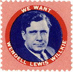 We Want Wendell Lewis Willkie