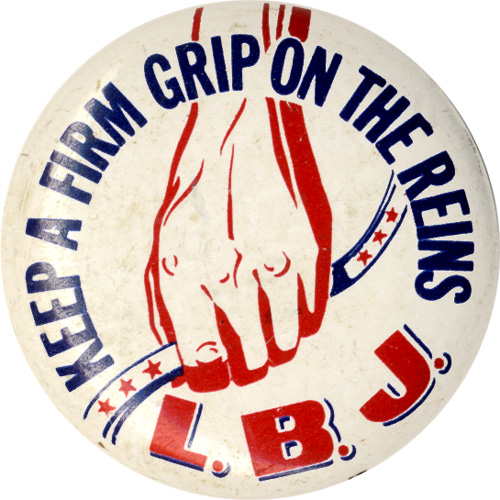 Keep a Firm Grip on the Reins L.B.J.