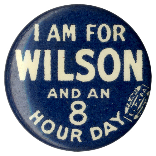 I am for Wilson and an 8 Hour Day